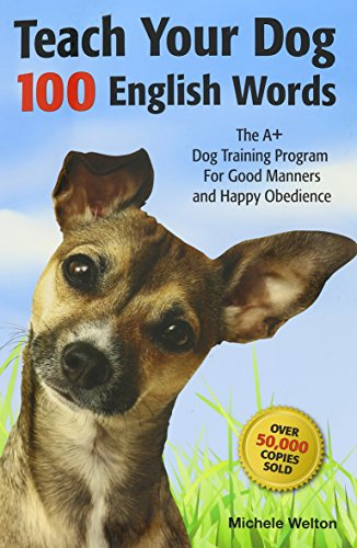 9780979709104: Teach Your Dog 100 English Words : The A+ Dog Training Program for Good Manners and Happy Obedience by Michele Welton (2010-05-03)