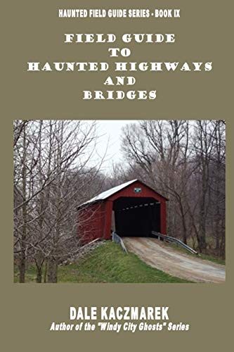 Field Guide to Haunted Highways & Bridges: Kaczmarek, Dale David