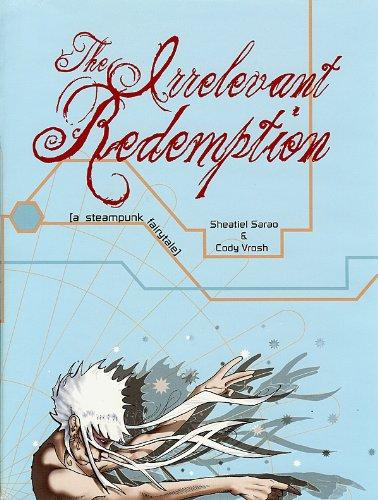 The Irrelevant Redemption: A Steampunk Fairytale: Sarao, Sheatiel
