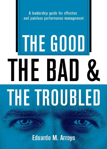 9780979721120: The Good, The Bad and the Troubled: A Leadership Guide for Effective and Painless Performance Management