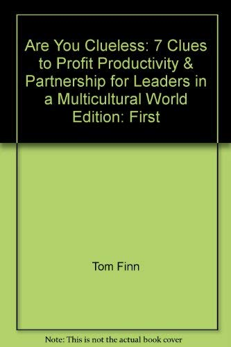 Are You Clueless: 7 Clues to Profit, Productivity, & Partnership for Leaders in a Multicultural...