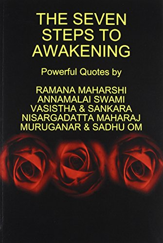 The Seven Steps to Awakening (097972676X) by Ramana Maharshi; Nisargadatta Maharaj; Vasistha; Sankara; Sadhu Om; Muruganar; Annamalai Swami