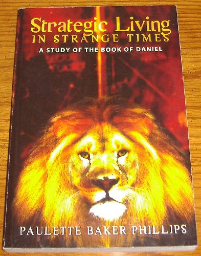 9780979726842: Strategic Livin in Strange Times: A Study of the Book of Daniel