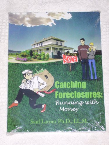 Catching Foreclosures : Running with Money: Saul Larner Ph.D., LL.M.