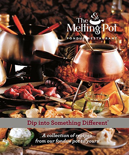 Dip Into Something Different: A Collection of: Melting Pot Restaurants