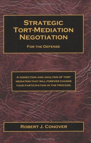 Strategic Tort-Mediation Negotiation for the Defense: Conover, Robert J.