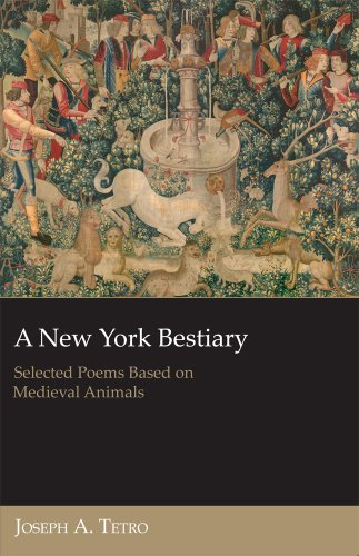 A New York Bestiary: Selected Poems Based on Medieval Animals: Joseph A. Tetro