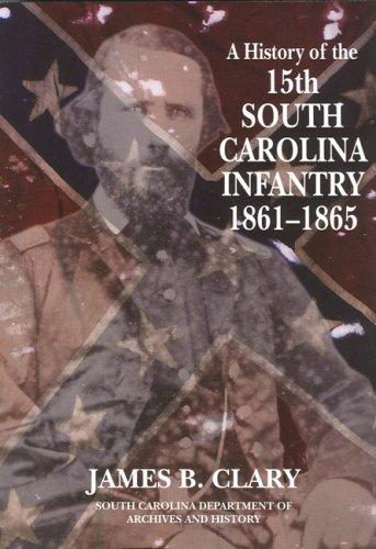 A HISTORY OF THE 15TH SOUTH CAROLINA: Clary, James B.