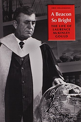 A Beacon So Bright: The Life of Laurence McKinley Gould: Eric Hillemann