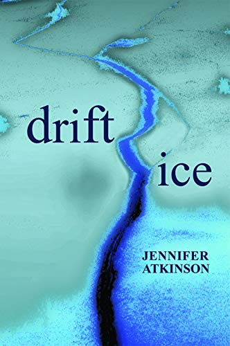 Drift Ice: Jennifer Atkinson