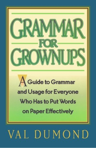 9780979746673: Grammar For Grownups: A Guide to Grammar and Usage for Everyone Who Has to Put Words on Paper Effectively