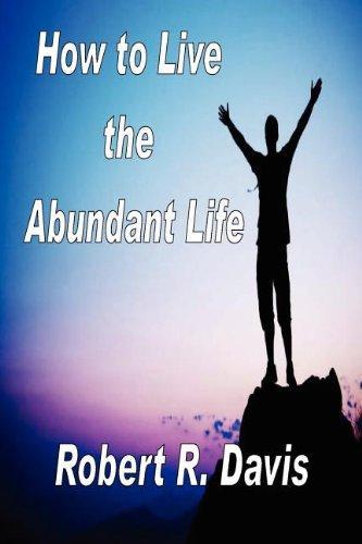How to Live the Abundant Life: Davis, Robert R.
