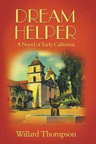 Dream Helper: A Novel of Early California: Willard Thompson