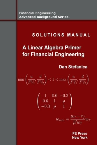 9780979757662: Solutions Manual - A Linear Algebra Primer for Financial Engineering: Volume 4 (Financial Engineering Advanced Background Series)