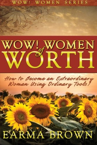 9780979770197: WOW! Women of Worth: How To Become An Extraordinary Woman Using Ordinary Tools (WOW! Women Series) (Volume 1)
