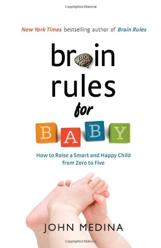 9780979777752: Brain Rules for Baby: How to Raise a Smart and Happy Child from Zero to Five: 320