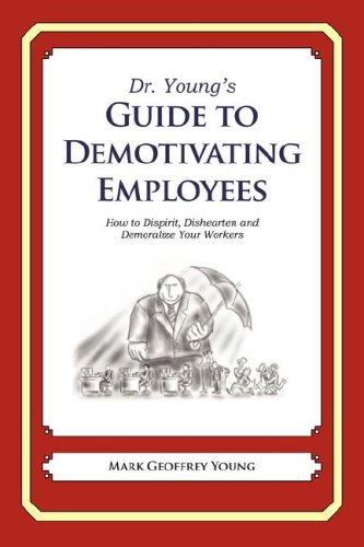 9780979778230: Dr. Young's Guide to Demotivating Employees: How to Dispirit, Dishearten and Demoralize Your Workers