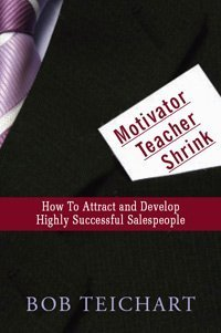 9780979779107: Motivator, Teacher, Shrink : How to Attract and Develop Highly Successful Salespeople