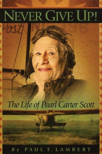 Never Give Up! The Life of Pearl Carter Scott: Lambert, Paul F.