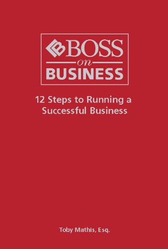 12 Steps to Running a Successful Business: Mathis, Toby; Esq.