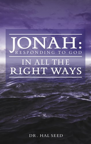 Jonah: Responding to God in all the Right Ways: Dr. Hal Seed