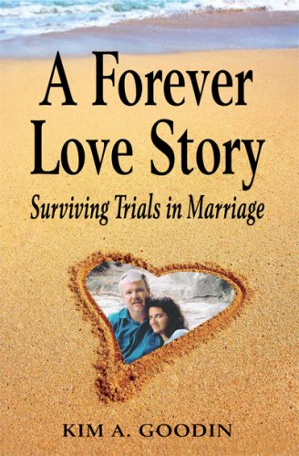A Forever Love Story Surviving Trials in Marriage: Kim A Goodin