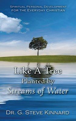 Like a Tree Planted By Streams of: G. Steve Kinnard