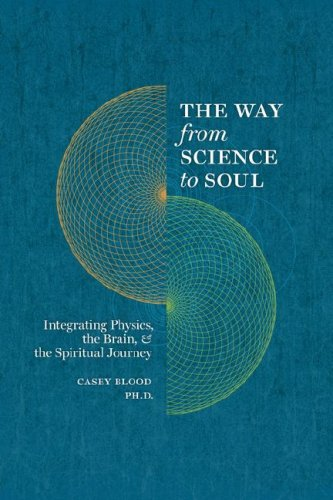 9780979788888: The Way from Science to Soul; Integrating Physics, the Brain, and the Spiritual Journey