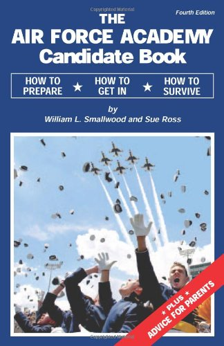 9780979794308: The Air Force Academy Candidate Book: How to Get In, How to Prepare, How to Survive