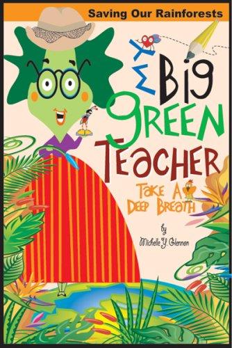 My Big Green Teacher:Saving Our Rainforests (Take A Deep Breath): Michelle Y. Glennon