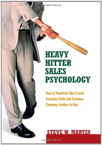 9780979796128: Heavy Hitter Sales Psychology: How to Penetrate the C-Level Executive Suite and Convince Company Leaders to Buy