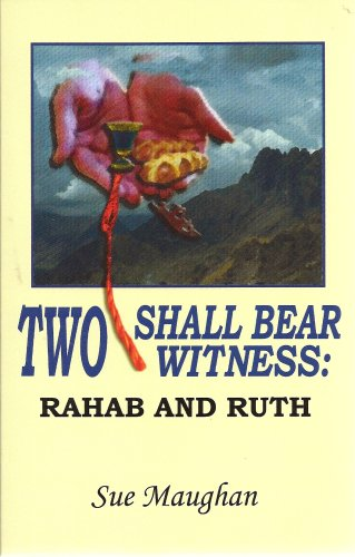 Two Shall Bear Witness: Rahab and Ruth: Sue Maughan