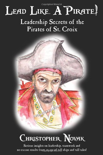 9780979800917: Lead Like a Pirate! Leadership Secrets of the Pirates of St. Croix