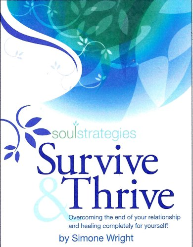 Survive & Thrive, Overcoming the end of your relationship and healing completely for yourself.:...