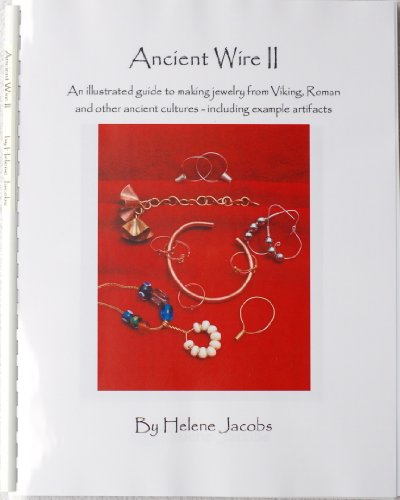 Ancient Wire II - An illustrated guide to making jewelry from Viking, Roman and other ancient ...