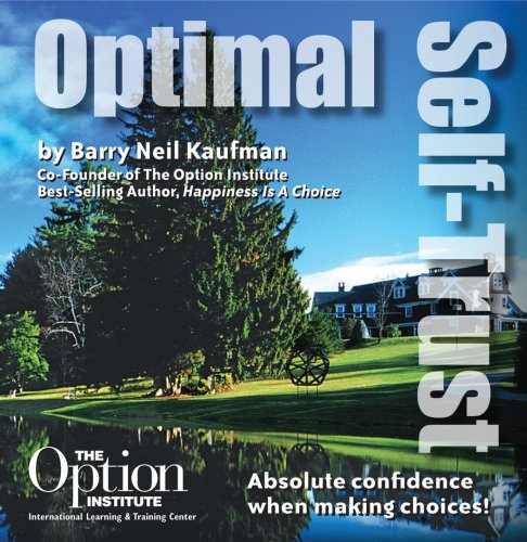 Optimal Self-Trust: Absolute confidence when making Choices!: Barry Neil Kaufman