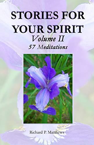 Stories for Your Spirit, Volume II, 57 Meditations: 57 Meditations: Richard P Matthews