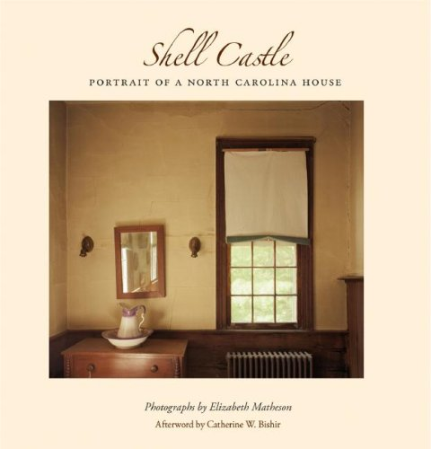 Shell Castle: Portrait of a North Carolina House: Matheson, Elizabeth [Photographer]; Bishir, ...