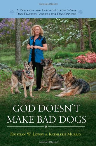 9780979824661: God Doesn't Make Bad Dogs - A Practical and Easy-to-Follow 5-Step Dog Training Formula for Dog Owners