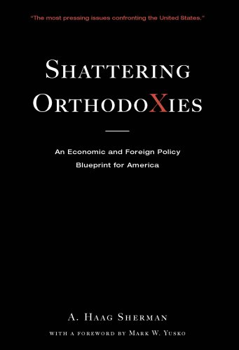 Shattering Orthodoxies: An Economic and Foreign Policy: Sherman, A. Haag