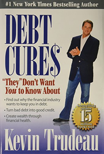 "Debt Cures: ""They"" Don't Want You to: Trudeau, Kevin"