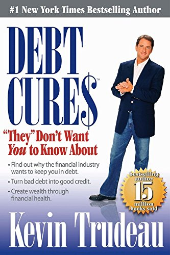 "Debt Cures ""They"" Don't Want You to: Kevin Trudeau"