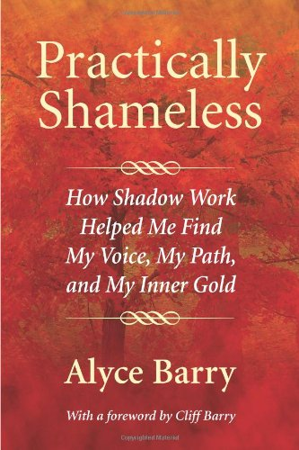 9780979832611: Practically Shameless: How Shadow Work Helped Me Find My Voice, My Path, and My Inner Gold