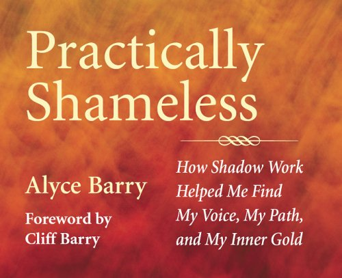 9780979832628: Practically Shameless, How Shadow Work Helped Me Find My Voice, My Path, and My Inner Gold