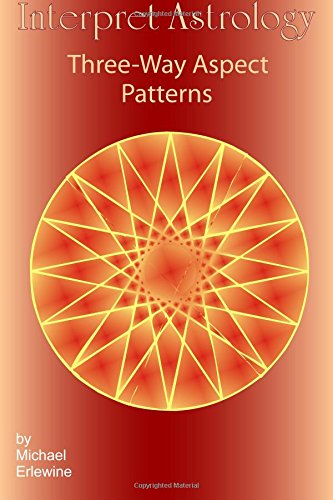 Interpret Astrology: Three-Way Aspect Patterns (0979832802) by Michael Erlewine
