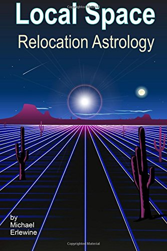 Local Space Relocation Astrology: Relocation And Directional Astrology: Erlewine, Michael