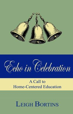 9780979833304: Echo in Celebration: A Call to Home-Centered Education
