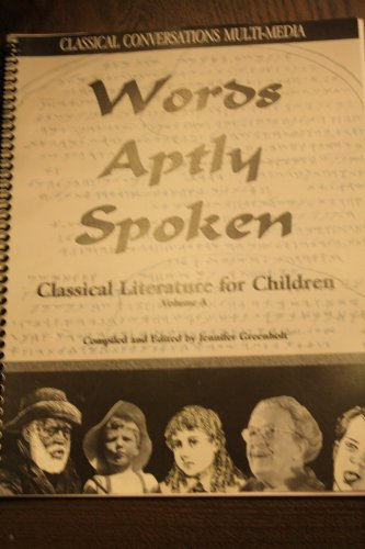 9780979833335: Words Aptly Spoken: Classical Conversations Multi-Media (Classical Literature for Children, Vol. A)