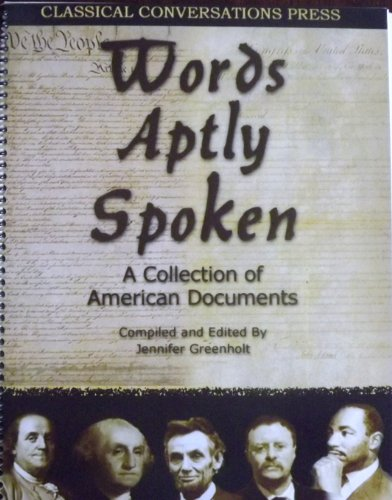 9780979833380: Words Aptly Spoken - A Collection of American Documents (Classical Conversations' Introduction to Classical Literature, American Documents)