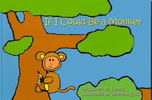 If I Could Be a Monkey: Lemos, Lauren M.